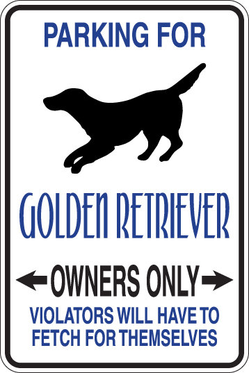PARKING for Golden Retriever OWNERS ONLY Violators Can Fetch Themselves Sign