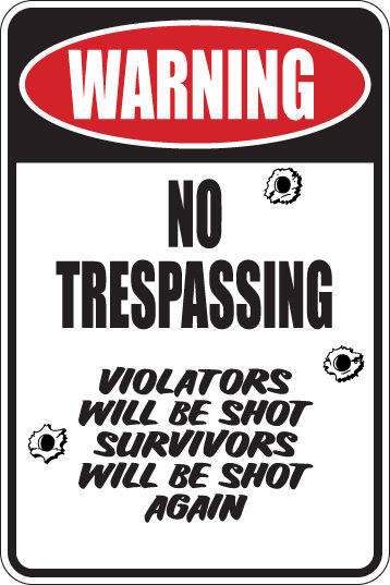 WARNING NO TRESSPASSING Violators will be shot Funny Sign