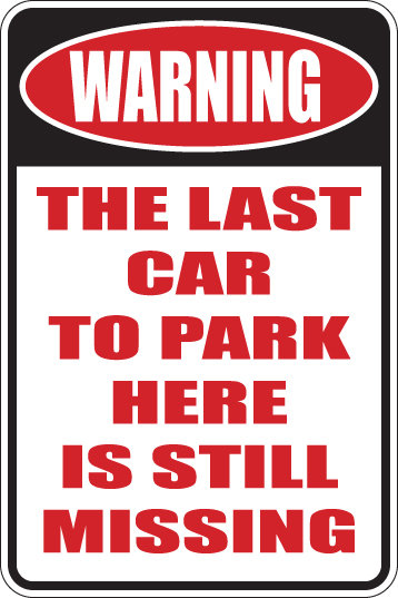 WARNING The Last Car to Park Here is STILL MISSING Funny Sign