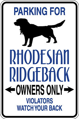 PARKING For Rhodesian Ridgeback OWNERS ONLY Violators will Watch Your Back Sign