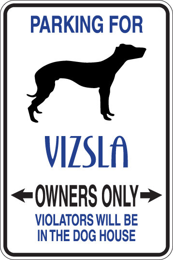 PARKING FOR Vizsla OWNERS ONLY Violators Will Be in Dog House Sign