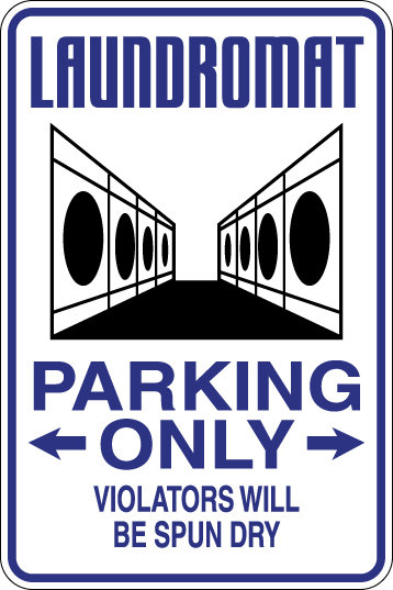 LAUNDROMAT Parking Only Violators will BE SPUN DRY Funny Sign