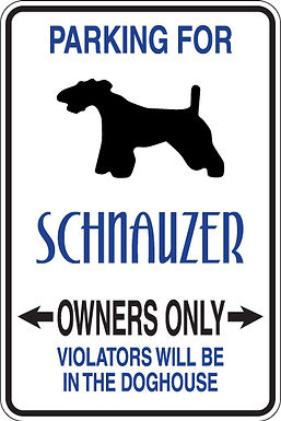 PARKING FOR Schnauzer OWNERS ONLY Violators Will Be In The Dog House Sign