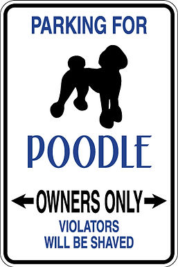 Parking For POODLE OWNERS ONLY All Others Will Be SHAVED Sign