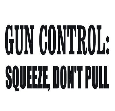Gun control: Squeeze, Don't Pull Sticker