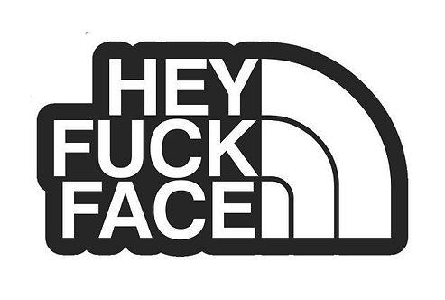 HEY FUCK FACE Decal Sticker
