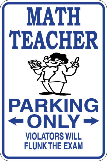 MATH TEACHER Parking Only Violators will FLUNK THE EXAM Funny Sign