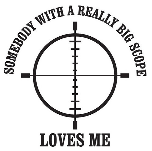 Somebody with a really big scope loves me gun Decal Sticker