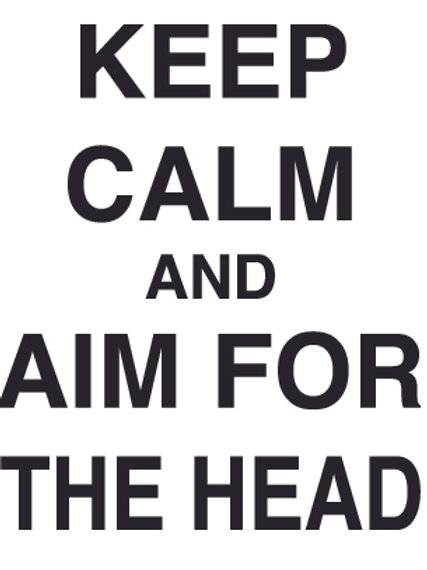 KEEP CALM AND AIM FOR THE HEAD Decal Sticker