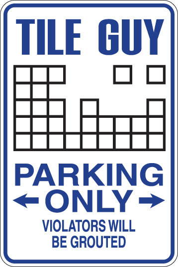 TILE GUY Parking Only Violators will BE GROUTED Funny Sign