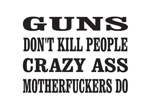 GUNS DON'T KILL PEOPLE Crazy MFs Do Gun Decal Sticker