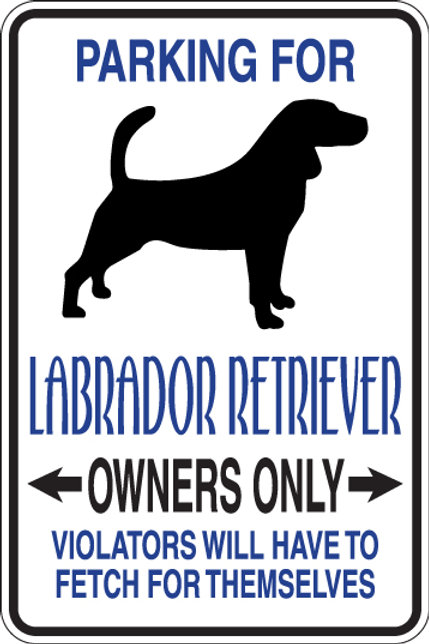 PARKING FOR Labrador Retriever OWNERS ONLY Violators Will Have to Fetch Sign
