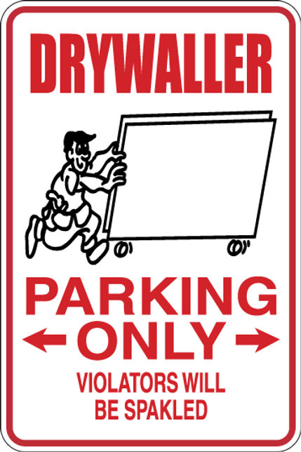 DRYWALLER Parking Only All Others WILL BE SPACKLED Funny Sign