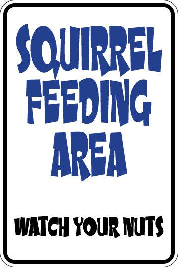 SQUIRREL FEEDING AREA WAYCH YOUR NUTS Funny Sign