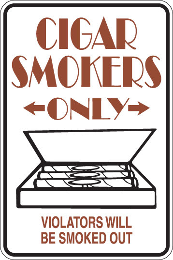 CIGAR SMOKERS ONLY Violators Will Be Smoked Out Funny Sign