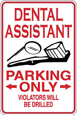 DENTAL ASSISTANT Parking Only All Others WILL BE DRILLED Funny S