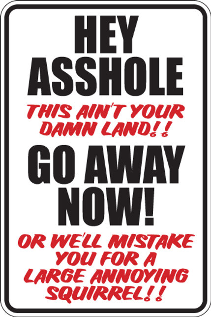 HEY ASSHOLE Go Away Now Funny Sign