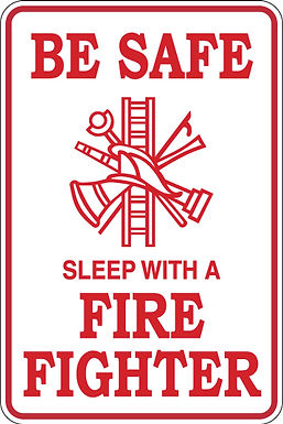 BE SAFE Sleep With a Fire Fighter Funny Sign