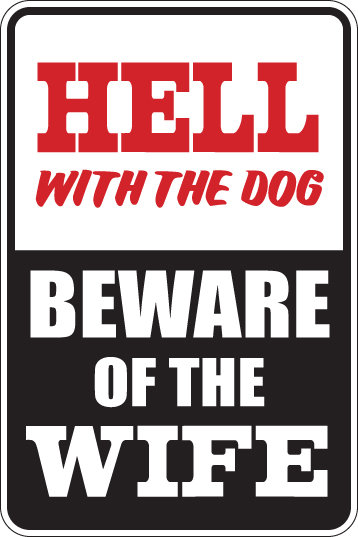 HELL with the dog BEWARE OF THE WIFE Funny Sign