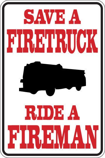 SAVE A FIRETRUCK Ride a FIREMAN Funny Sign