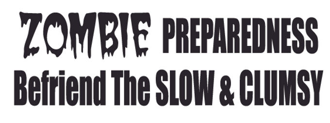 ZOMBIE PREPAREDNESS Befriend the slow & clumsy Decal Sticker