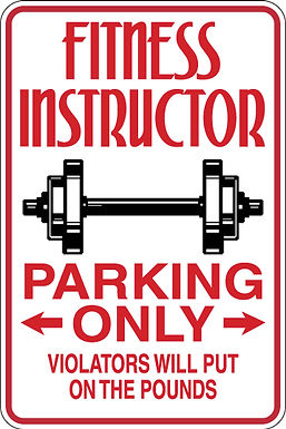 FITNESS INSTRUCTOR Parking Only Violators will PUT ON THE POUNDS Funny Sign