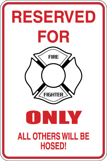 Reserved For FIRE FIGHTER ALL OTHERS WILL BE HOSED Funny Sign