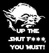 Up the Shut FUCK You Must Yoda Star Wars Decal Sticker