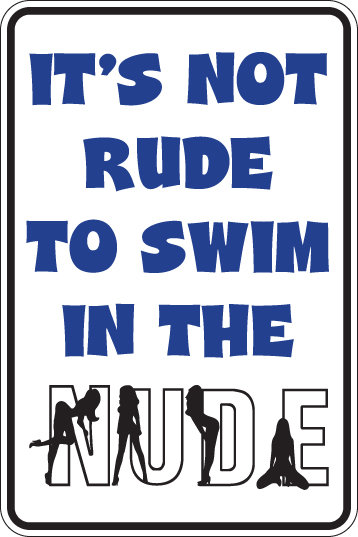 It's Not RUDE To Swim In The NUDE Funny Sign