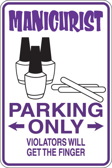 MANICURIST Parking Only Violators will GET THE FINGER Funny Sign