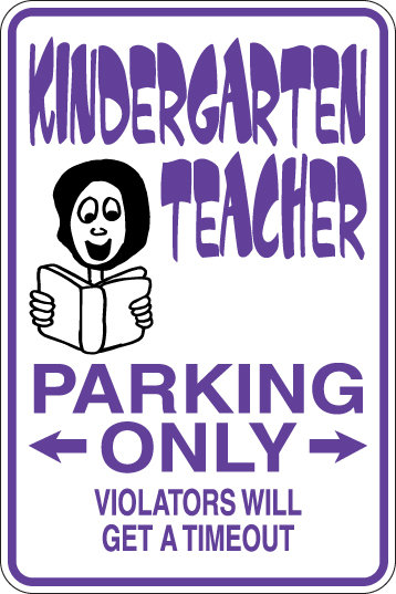 KINDERGARTEN TEACHER Parking Only Violators will GET A TIME OUT Funny Sign