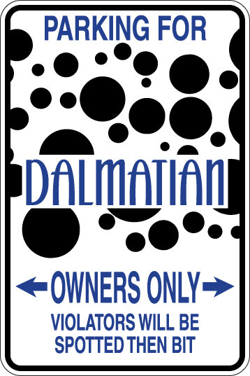 PARKING FOR Dalmatian OWNERS ONLY Violators will be Spotted and Bit Sign