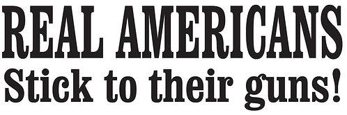 REAL AMERICANS Stick to Their Guns Gun Decal Sticker