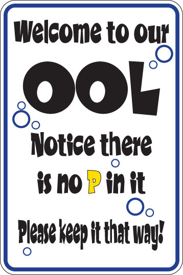 WELCOME TO OUR OOL Notice there is no P in it Funny Sign
