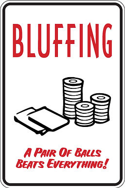 BLUFFING A Pair of balls Beats ANYTHING Funny Sign
