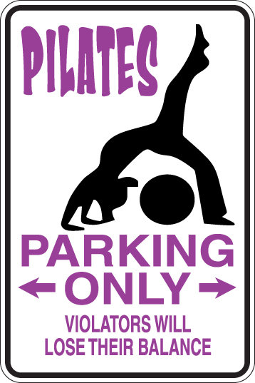 PILATES Parking Only Violators Will LOSE THEIR BALANCE Funny Sign