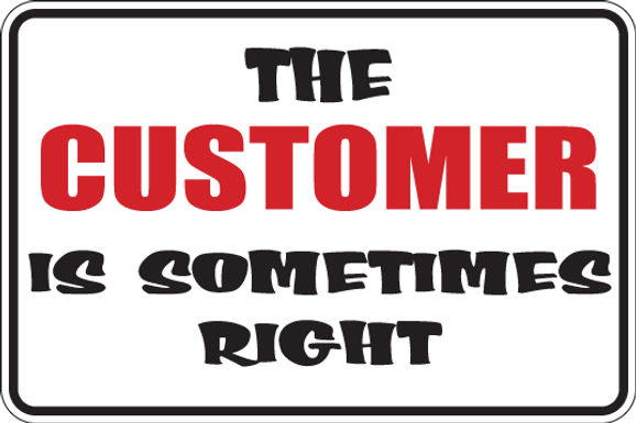 THE CUSTOMER Is SOMETIMES RIGHT Funny Sign