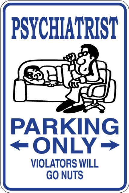 PSYCHIATRIST Parking Only, Violators will GO NUTS Funny Sign
