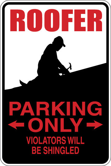 ROOFER Parking Only, all others will be shingled Funny Novelty Metal Sign