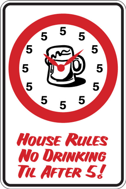 HOUSE RULES No drinking until after 5! Funny Sign