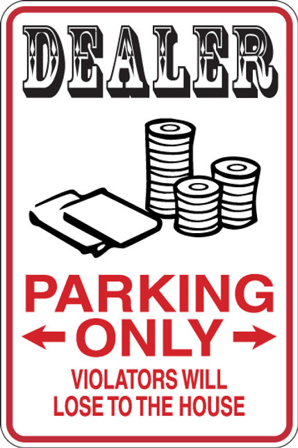 DEALER Parking Only All Others WILL LOSE TO THE HOUSE Funny Sign