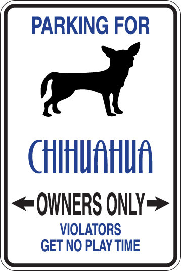 PARKING for Chihuahua OWNERS ONLY Violators Will Get No Play Time Sign