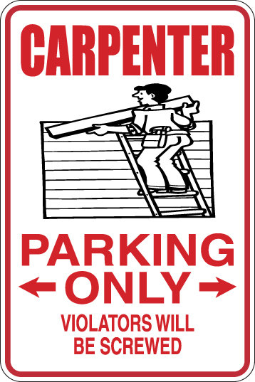CARPENTER Parking Only All Others WILL BE SCREWED Funny Sign