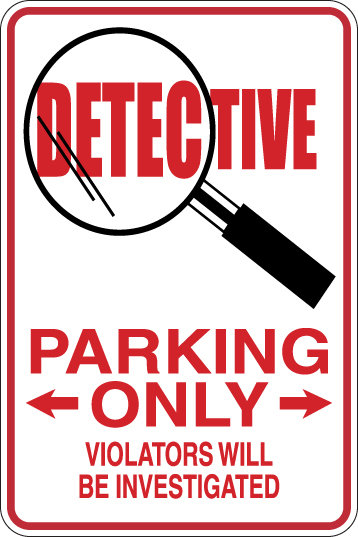 DETECTIVE Parking Only All Others WILL BE INVESTIGATED Funny Sign