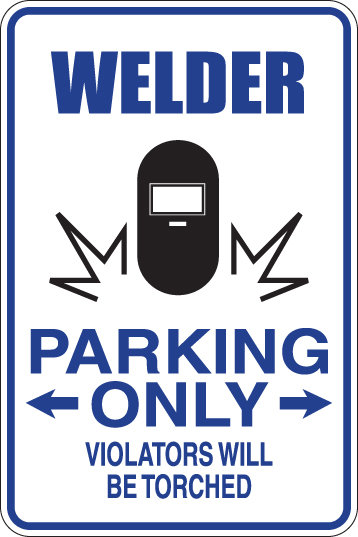 WELDER Parking Only Violators will be TORCHED Funny Sign