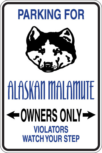PARKING For Alaskan Malamute OWNERS ONLY Violators will Watch Your Step Sign