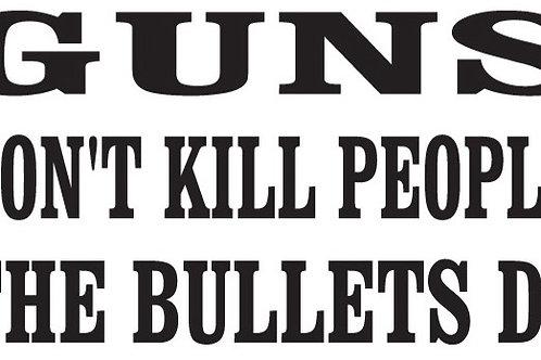 GUNS DON'T KILL PEOPLE Bullets Do Gun Decal Sticker