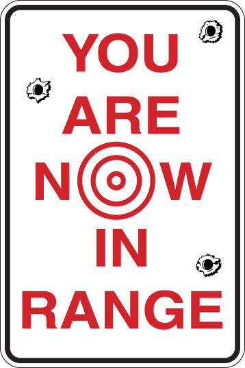 YOU ARE NOW IN RANGE Funny Sign