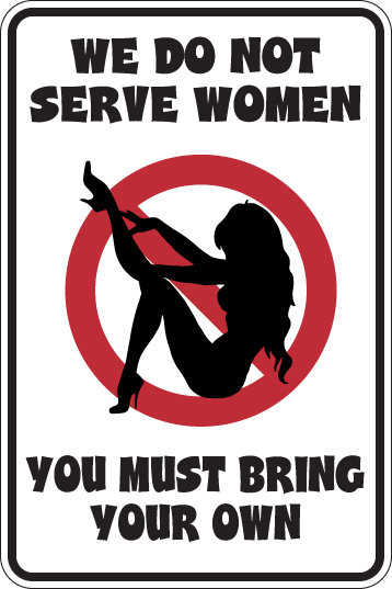 WE DO NOT SERVE WOMEN You Will Have To Bring Your Own Funny Sign