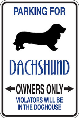 PARKING for Dachshund OWNERS ONLY Violators Will Be In Dog House Sign